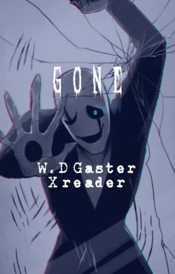 Gone. (W.D Gaster X Reader)