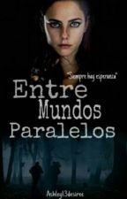 Entre mundos paralelos  by Ashley13desiree