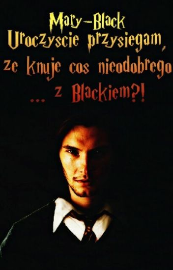 Uroczyście przysięgam, że knuję coś niedobrego... Z Blackiem?!