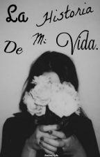 La historia de mi vida. by MyOnlyGod