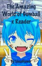 The Amazing World of Gumball x Reader! by LissaGamer