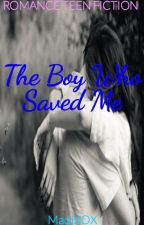 The Boy Who Saved Me by MadiX0X0
