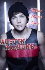 """What About Love"" An Austin Mahone Love Story by AlexMahone"