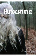 Autoestima. by FlowerQueen25
