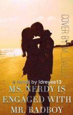 Ms. Nerdy Is Engaged To Mr. Badboy (#wattys2016) by louizeeeeeeee