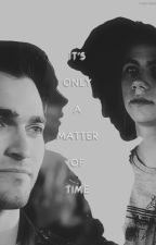 It's Only A Matter Of Time {Sterek} by LyaouIly