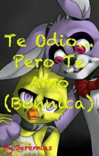 Te Odio...  Pero Te Amo (Bonnica) by JeremiasOsoPervert
