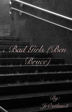 Bad Girls (Ben Bruce) by JrOutlaw2