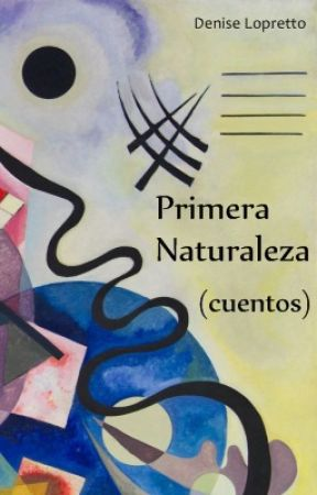 Primera Naturaleza (relatos) by Denise_83