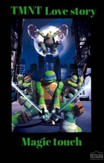 TMNT love story: magic touch ( reader X turtles ) - ScottGirl - Wattpad