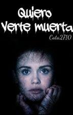 Quiero verte muerta | 1 y 2 | by Lunatics2728