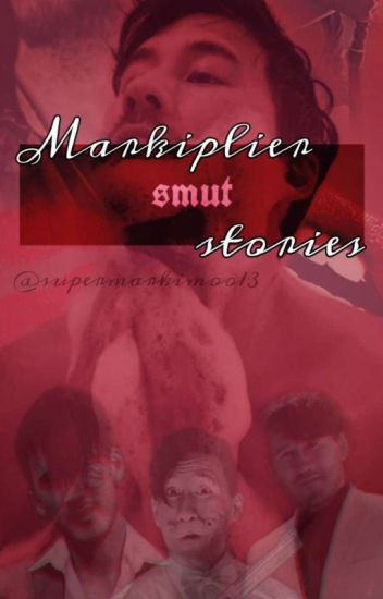 Markiplier Smut Stories.