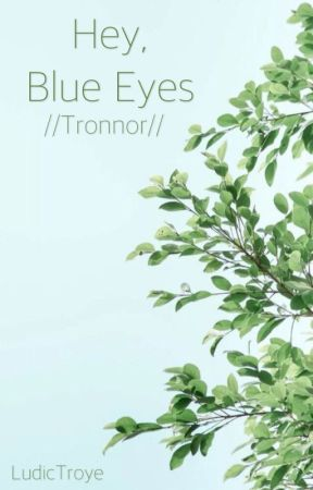 Hey, Blue Eyes  {Tronnor} by ludictroye