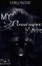 My Possessive Mate  by MidnightWolfDream