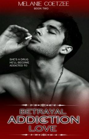 Betrayal, Addiction & Love by midnightmvelvet