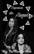 Esposa De Aluguel • Camren by HarryStylegend