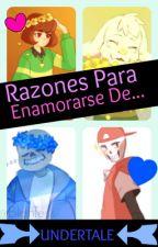 Razones Para Enamorarse De...|Undertale| by -Txss-
