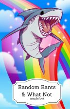 Random Rants And What Not by maplefoot