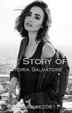 The Story of Victoria Salvatore by Smoore20611