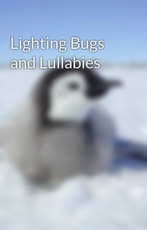 Lighting Bugs and Lullabies by Mysticfaery101