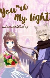 ✔Kamisama Hajimemashita (Kiss): You're My Light || Tomoe X OC || by Inlovewiththefox