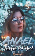 ¡Anael, cierra los ojos! [1/3] by breakegirl