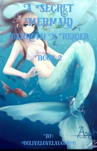 A Secret Mermaid (Garroth X Reader) Book 2