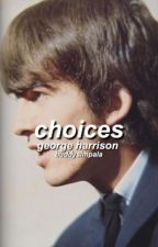 Choices (George Harrison) (COMPLETE) by BuddysImpala