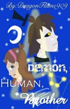 Demon, Human, Brother [Being EDITED] by DragonFlame909