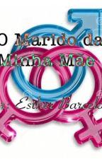 O Marido da Minha Mãe ❤ by esther_barcelos