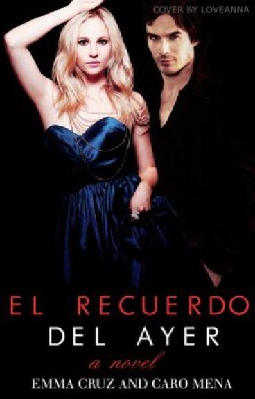 El Recuerdo del Ayer {The Vampire Diaries FanFic} (CANCELADA)