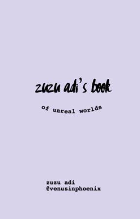 zuzu adi's book of unreal worlds (( imagines ))  by zuzuadi