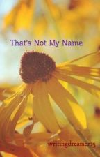 That's Not My Name by writingdreamer15