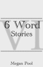 Six Word Stories by Megan314