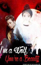 I'm A Wolf, You're A Beauty [EXO Kai's Fanfiction] by FantasticYeoja