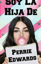 Soy La Hija De Perrie Edwards (#2 temp) (Editando) by AtzuriCF