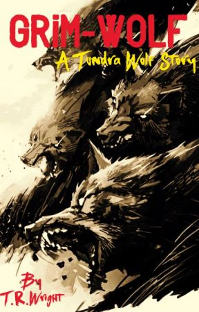 """""""Grim Wolf""""   A Tundrawolf Story by TRWright1"""