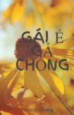 GÁI Ế GẢ CHỒNG by YoyociciTrang