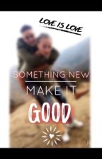 Something New Make it good by asiacole92