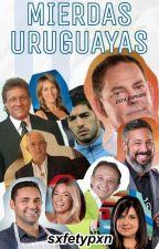 Mierdas Uruguayas by sxfetypxn