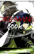 DREAMING (BOOK 2) [Owari no Seraph X Reader] by RedLikeRosesII