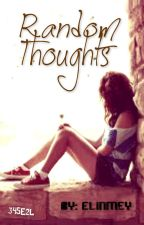 Random Thoughts (completed) by ElinMey