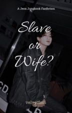 [ C ] Im Your Slave Or Your Wife?   || J.J.K by -pizzaefrieswonwoo