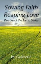 Sowing Faith, Reaping Love by goldie68