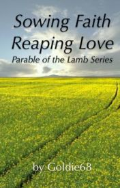Sowing Faith  Reaping Love by goldie68