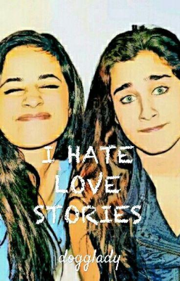 I Hate Love Stories (Camren)