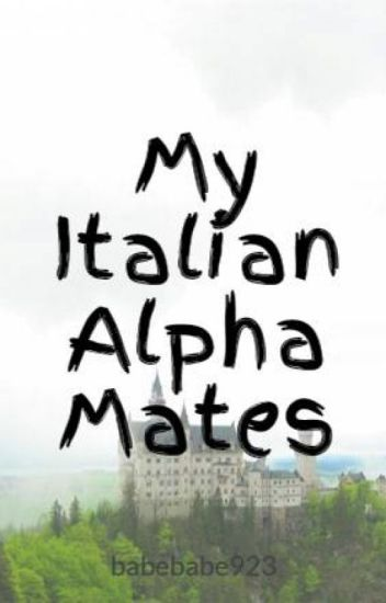 My Italian Alpha Mates (#Fight_Me)