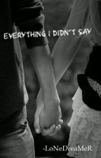 Everything I Didn't Say [completed] by BeingDreamer