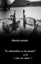 la adrenalina es mi pasión y tu         ¿eres  mi amor? by Danielapineda36
