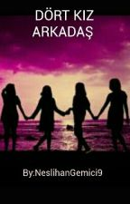 Dört Kız Arkadaş by NeslihanGemici9